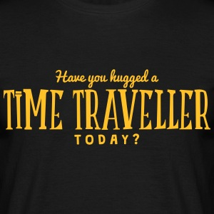 have you hugged a time traveller today t-shirt - Men's T-Shirt
