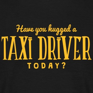 have you hugged a taxi driver today t-shirt - T-shirt Homme