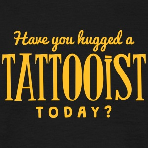 have you hugged a tattooist today t-shirt - Men's T-Shirt