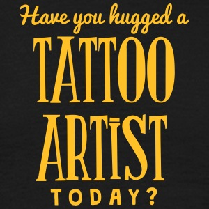 have you hugged a tattoo artist today t-shirt - Men's T-Shirt