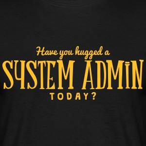 have you hugged a system admin today t-shirt - T-shirt Homme