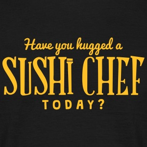 have you hugged a sushi chef today t-shirt - Men's T-Shirt