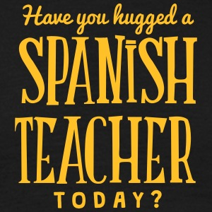 have you hugged a spanish teacher today t-shirt - Men's T-Shirt