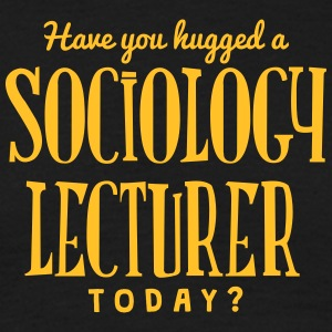 have you hugged a sociology lecturer tod t-shirt - Men's T-Shirt
