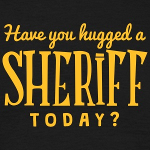 have you hugged a sheriff today t-shirt - Men's T-Shirt
