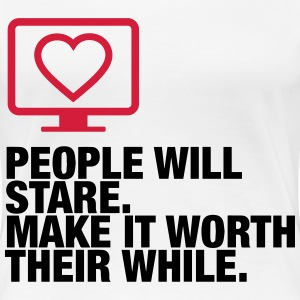 People will always stare! T-Shirts - Women's Premium T-Shirt