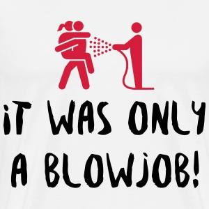 It was just a blowjob! T-Shirts - Men's Premium T-Shirt