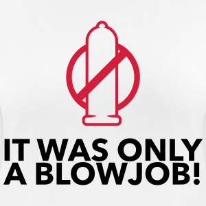 It was just a blowjob! T-Shirts - Women's Breathable T-Shirt