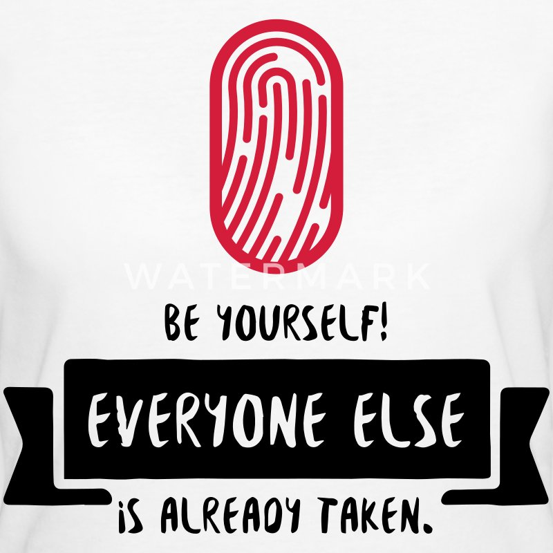 Be yourself. Everyone else is already taken! T-Shirts - Women's Organic T-shirt