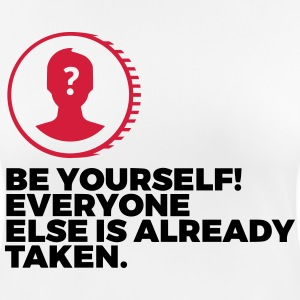 Be yourself. Everyone else is already taken! T-Shirts - Women's Breathable T-Shirt