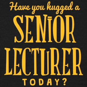 have you hugged a senior lecturer today t-shirt - T-shirt Homme