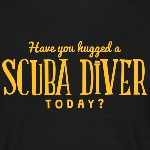 have you hugged a scuba diver today t-shirt - T-shirt Homme