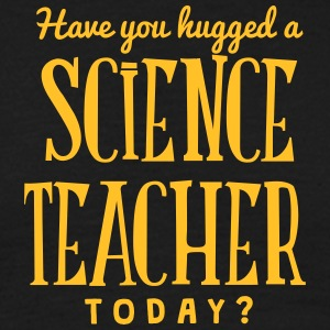have you hugged a science teacher today t-shirt - Men's T-Shirt