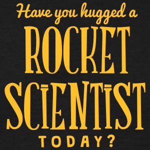 have you hugged a rocket scientist today t-shirt - T-shirt Homme