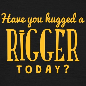 have you hugged a rigger today t-shirt - T-shirt Homme