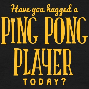 have you hugged a ping pong player today t-shirt - Men's T-Shirt