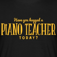 have you hugged a piano teacher today t-shirt