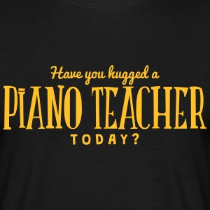 have you hugged a piano teacher today t-shirt - Men's T-Shirt
