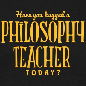 have you hugged a philosophy teacher tod t-shirt - T-shirt Homme