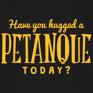have you hugged a petanque today t-shirt - Men's T-Shirt