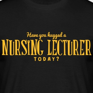 have you hugged a nursing lecturer today t-shirt - Men's T-Shirt