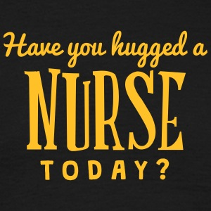 have you hugged a nurse today t-shirt - Men's T-Shirt