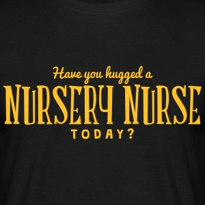 have you hugged a nursery nurse today t-shirt - Men's T-Shirt