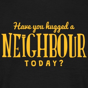have you hugged a neighbour today t-shirt - Men's T-Shirt