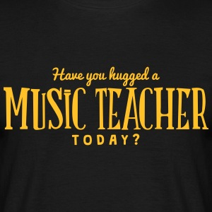 have you hugged a music teacher today t-shirt - T-shirt Homme