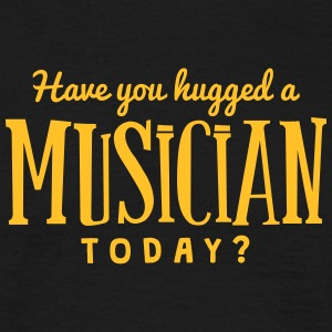 have you hugged a musician today t-shirt - Men's T-Shirt