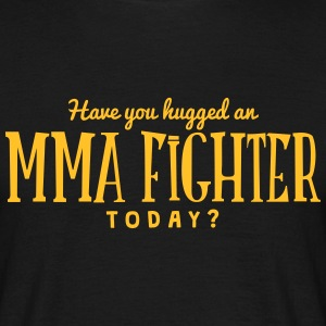 have you hugged a mma fighter today t-shirt - Men's T-Shirt