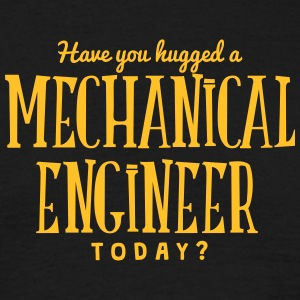 have you hugged a mechanical engineer to t-shirt - T-shirt Homme