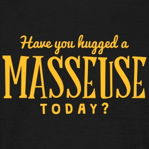 have you hugged a masseuse today t-shirt - T-shirt Homme