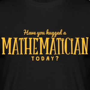 have you hugged a mathematician today t-shirt - Men's T-Shirt
