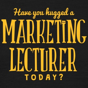have you hugged a marketing lecturer tod t-shirt - T-shirt Homme