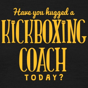 have you hugged a kickboxing coach today t-shirt - Men's T-Shirt