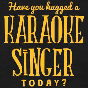 have you hugged a karaoke singer today t-shirt - T-shirt Homme