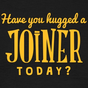 have you hugged a joiner today t-shirt - Men's T-Shirt
