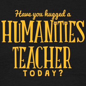 have you hugged a humanities teacher tod t-shirt - T-shirt Homme