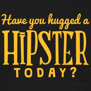 have you hugged a hipster today t-shirt - T-shirt Homme