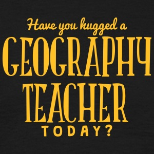 have you hugged a geography teacher toda t-shirt - Men's T-Shirt