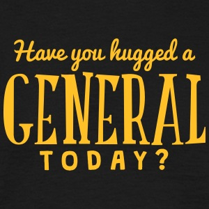have you hugged a general today t-shirt - T-shirt Homme