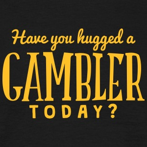 have you hugged a gambler today t-shirt - Men's T-Shirt