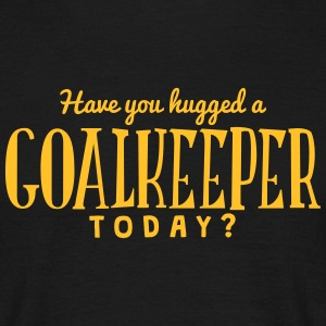 have you hugged a goalkeeper today t-shirt - Men's T-Shirt