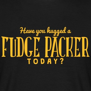 have you hugged a fudge packer today t-shirt - Men's T-Shirt