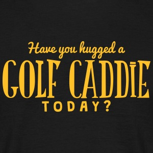 have you hugged a golf caddie today t-shirt - T-shirt Homme