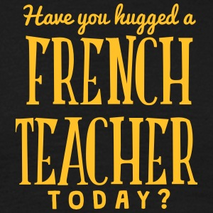 have you hugged a french teacher today t-shirt - Men's T-Shirt