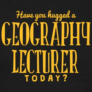 have you hugged a geography lecturer tod t-shirt - Men's T-Shirt