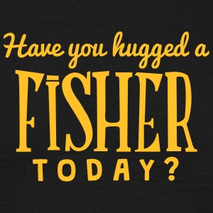 have you hugged a fisher today t-shirt - T-shirt Homme