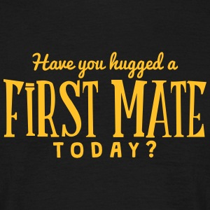 have you hugged a first mate today t-shirt - Men's T-Shirt